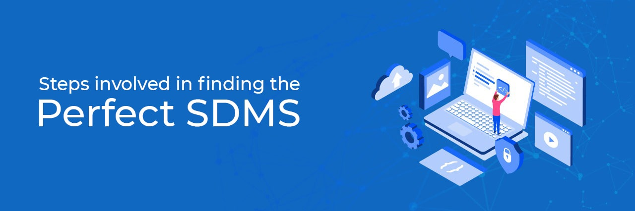 Steps involved in finding the perfect SDMS